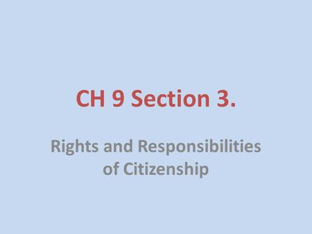 CH 9 Section 3. Rights and Responsibilities of Citizenship.