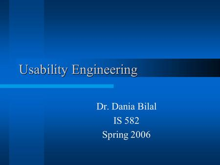 Usability Engineering Dr. Dania Bilal IS 582 Spring 2006.