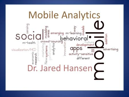 "Mobile Analytics Dr. Jared Hansen. 2013 survey by ""BtoB"" of 556 b-to-b marketing professionals who are active in digital marketing."