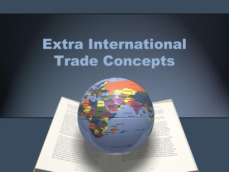 Extra International Trade Concepts. Trade Deficit Occurs when the United States buys more goods from overseas than it sells.