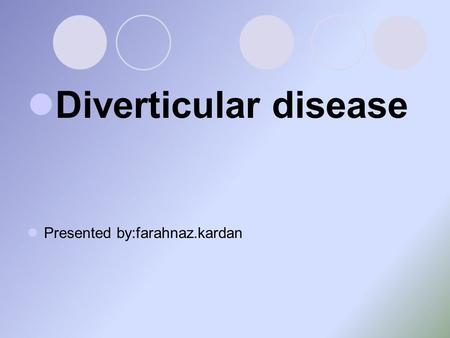 Diverticular disease Presented by:farahnaz.kardan.