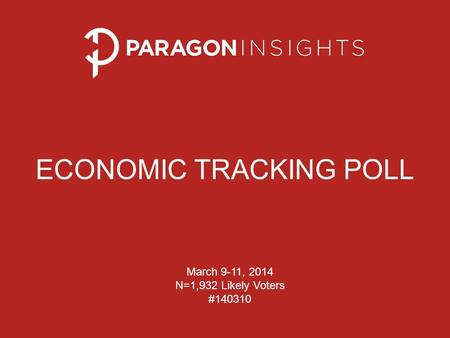 ECONOMIC TRACKING POLL March 9-11, 2014 N=1,932 Likely Voters #140310.