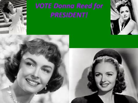 VOTE Donna Reed for PRESIDENT!. Trust is something that is hard to get but easy to lose. At a very young age I was TRUSTED to take care of my siblings.