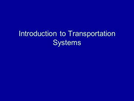 Introduction to Transportation Systems. PART I: CONTEXT, CONCEPTS AND CHARACTERIZATION.