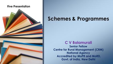 C V Balamurali Senior Fellow Centre for Rural Management (CRM) National Agency Accredited by MoPR and MoRD, Govt. of India, New Delhi Schemes & Programmes.