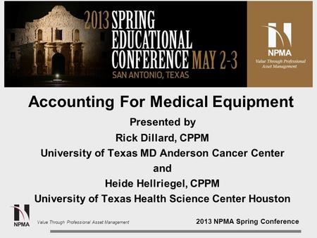 2013 NPMA Spring Conference Value Through Professional Asset Management Accounting For Medical Equipment Presented by Rick Dillard, CPPM University of.