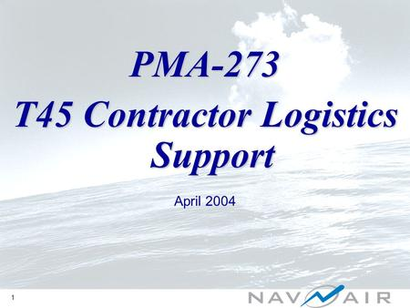 1 PMA-273 T45 Contractor Logistics Support April 2004.