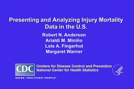 Centers for Disease Control and Prevention National Center for Health Statistics Robert N. Anderson Arialdi M. Miniño Lois A. Fingerhut Margaret Warner.