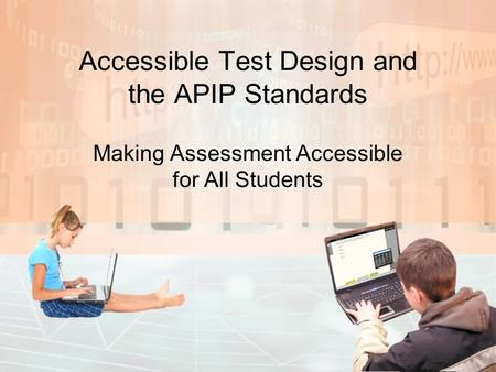 Accessible Test Design and the APIP Standards Making Assessment Accessible for All Students.