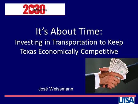 It's About Time: Investing in Transportation to Keep Texas Economically Competitive It's About Time: Investing in Transportation to Keep Texas Economically.