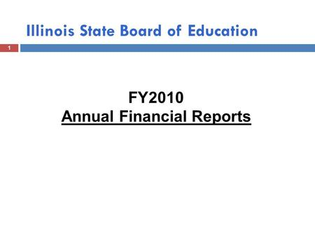 Illinois State Board of Education 1 FY2010 Annual Financial Reports.