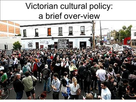 Victorian cultural policy: a brief over-view. Ben Eltham Centre for Policy Development; Centre for Cultural Research, University of Western Sydney.