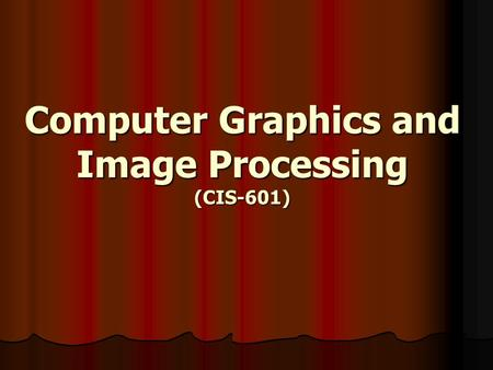 Computer Graphics and Image Processing (CIS-601).