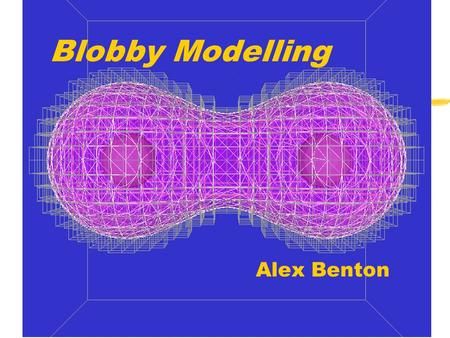 "Blobby Modelling Alex Benton. What is it? z""Metaball, or 'Blobby', Modelling is a technique which uses implicit surfaces to produce models which seem."