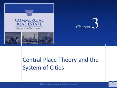 ©2014 OnCourse Learning. All Rights Reserved. CHAPTER 3 Chapter 3 Central Place Theory and the System of Cities SLIDE 1.
