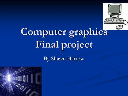 Computer graphics Final project By Shawn Harrow. What is computer science? Computer science (or computing science) is the study of theoretical foundations.