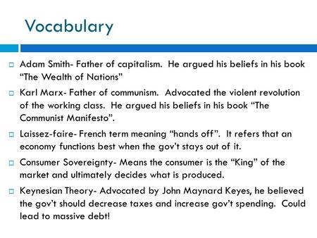 "Vocabulary  Adam Smith- Father of capitalism. He argued his beliefs in his book ""The Wealth of Nations""  Karl Marx- Father of communism. Advocated the."