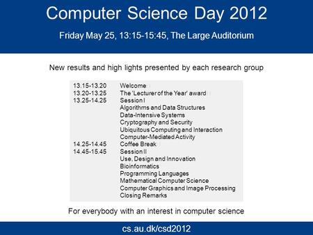 Computer Science Day 2012 Friday May 25, 13:15-15:45, The Large Auditorium 13.15-13.20 Welcome 13.20-13.25 The 'Lecturer of the Year' award 13.25-14.25.
