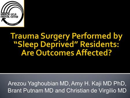 Arezou Yaghoubian MD, Amy H. Kaji MD PhD, Brant Putnam MD and Christian de Virgilio MD.