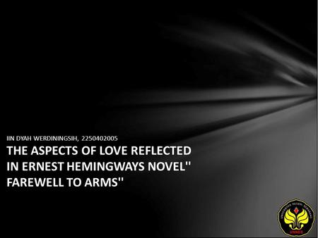 IIN DYAH WERDININGSIH, 2250402005 THE ASPECTS OF LOVE REFLECTED IN ERNEST HEMINGWAYS NOVEL'' FAREWELL TO ARMS''