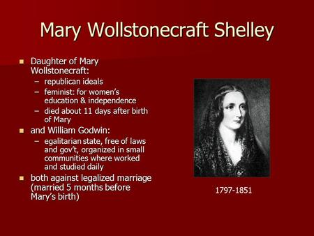 Mary Wollstonecraft Shelley Daughter of Mary Wollstonecraft: Daughter of Mary Wollstonecraft: –republican ideals –feminist: for women's education & independence.