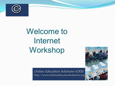 Welcome to Internet Workshop. Email Using Internet Explorer.