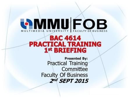Presented By: Practical Training Committee Faculty Of Business 2 nd SEPT 2015.