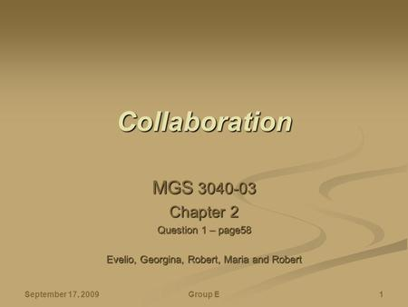 September 17, 2009 Group E 1 Collaboration MGS 3040-03 Chapter 2 Question 1 – page58 Evelio, Georgina, Robert, Maria and Robert.