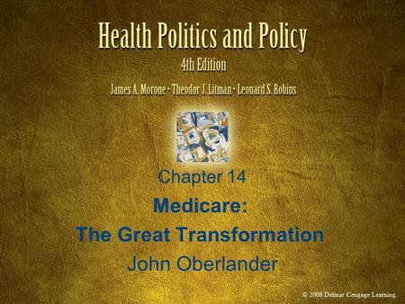 © 2008 Delmar Cengage Learning. Chapter 14 Medicare: The Great Transformation John Oberlander.
