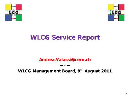 WLCG Service Report ~~~ WLCG Management Board, 9 th August 2011 1.