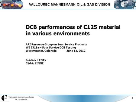 Vallourec & Mannesmann Tubes OCTG Division 1 DCB performances of C125 material in various environments API Resource Group on Sour Service Products WI 2318a.