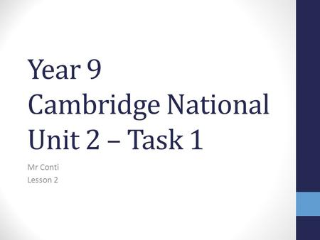 Year 9 Cambridge National Unit 2 – Task 1 Mr Conti Lesson 2.