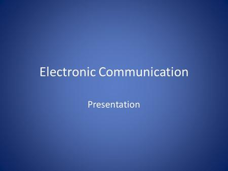 Electronic Communication Presentation. Email Attachments Files you attach and send with an email message.