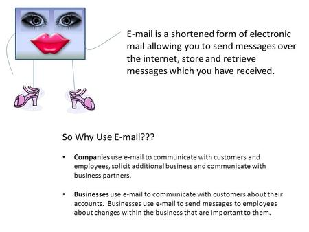E-mail is a shortened form of electronic mail allowing you to send messages over the internet, store and retrieve messages which you have received. So.