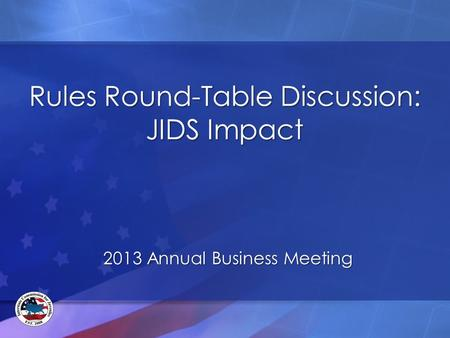 Rules Round-Table Discussion: JIDS Impact 2013 Annual Business Meeting.