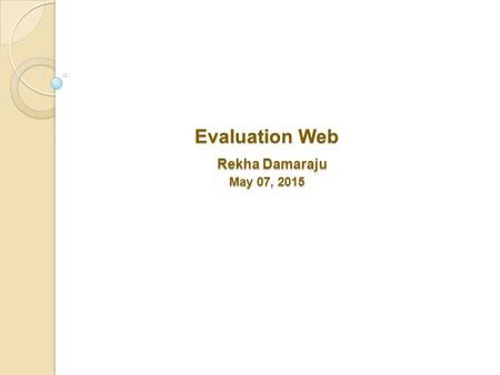 Evaluation Web Rekha Damaraju May 07, 2015. Yes No DHSTS sends registration of new staff to CDC Staff receives SAMS-NO- REPLY emails from CDC Staff Respond.