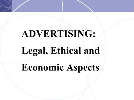 ADVERTISING: Legal, Ethical and Economic Aspects.