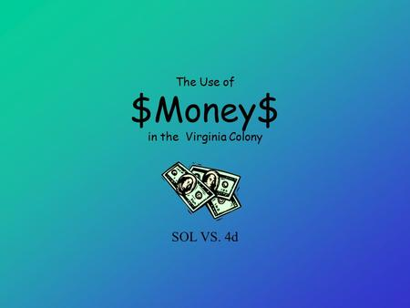 The Use of $Money$ in the Virginia Colony SOL VS. 4d.