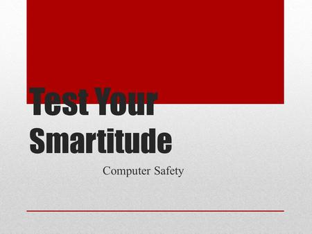 Test Your Smartitude Computer Safety. Pick a box, any box… RulesVocabularySafe or Not Safe 10 20 30 40 50.
