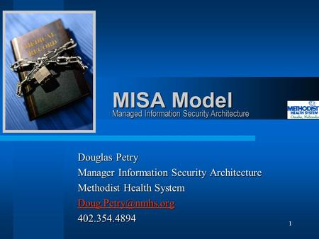 1 MISA Model Douglas Petry Manager Information Security Architecture Methodist Health System 402.354.4894 Managed Information Security.