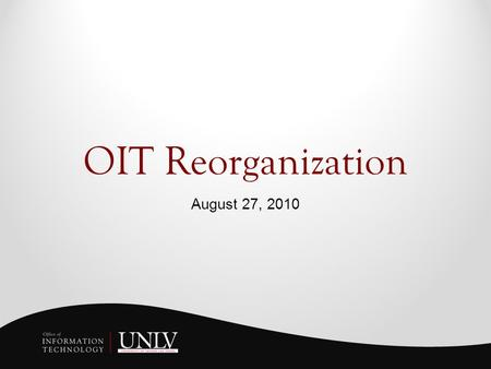 OIT Reorganization August 27, 2010. Today's Agenda Principles of Reorganization Survey Feedback Organization Chart Leadership Team Structure Items to.