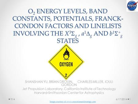 O 2 ENERGY LEVELS, BAND CONSTANTS, POTENTIALS, FRANCK- CONDON FACTORS AND LINELISTS INVOLVING THE X 3  g, a 1  g AND b 1  + g STATES SHANSHAN YU, BRIAN.