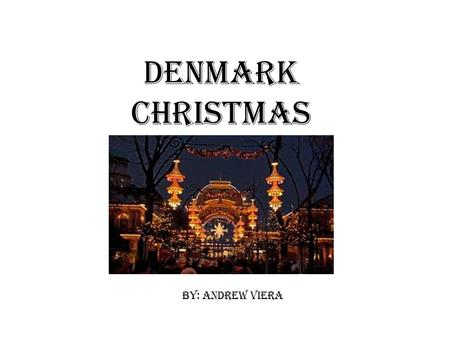 Denmark Christmas BY: ANDREW VIERA. HISTORY Christmas in Denmark is suppose to be when a naughty elf called Nisse can have his fun. He lives in the attics.