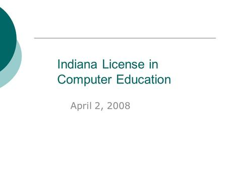 Indiana License in Computer Education April 2, 2008.