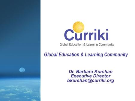 Dr. Barbara Kurshan Executive Director Global Education & Learning Community.