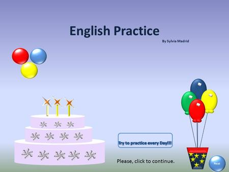 English Practice By Sylvia Madrid Next Please, click to continue.