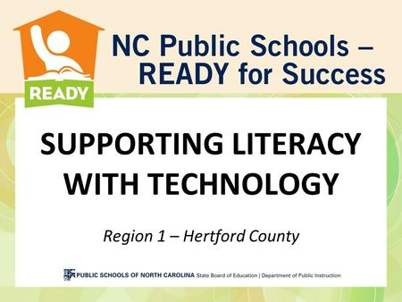 SUPPORTING LITERACY WITH TECHNOLOGY Region 1 – Hertford County.