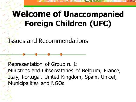Welcome of Unaccompanied Foreign Children (UFC) Representation of Group n. 1: Ministries and Observatories of Belgium, France, Italy, Portugal, United.