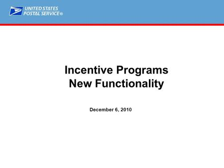 ® Incentive Programs New Functionality December 6, 2010.