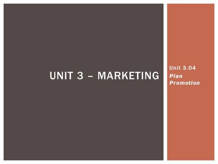 UNIT 3 – MARKETING Unit 3.04 Plan Promotion. Any form of communication used to inform, persuade, or remind  It's everywhere!  Influences knowledge,